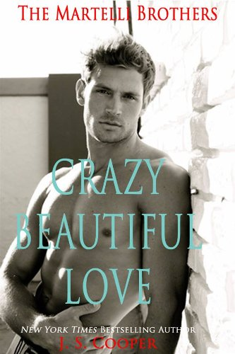 Crazy Beautiful Love (The Martelli Brothers) by J. S. Cooper