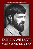 Sons and Lovers and Other Works by D. H. Lawrence (Halcyon Classics)
