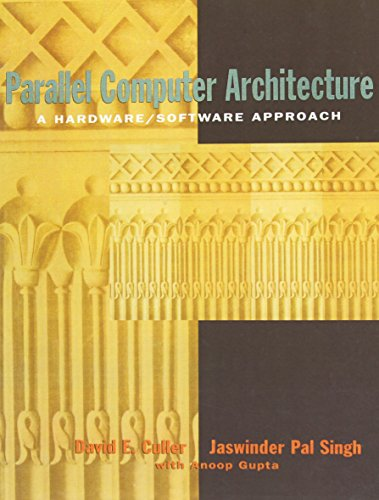 Parallel Computer Architecture: A Hardware Software Approach (The Morgan Kaufmann Series in Computer Architecture and Design)