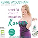 Short Fat Chick to Marathon Runner (       UNABRIDGED) by Kerre Woodham, Gaz Brown Narrated by Kerre Woodham, Gaz Brown