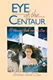 Eye of the Centaur: A Visionary Guide Into Past Lives (Mind Chronicles Trilogy)