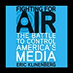Fighting for Air: The Battle to Control America's Media | Eric Klinenberg