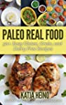 Paleo Real Food: 50+ Easy Gluten, Gra...