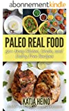 Paleo Real Food: 50+ Easy Gluten, Grain, and Dairy Free Recipes (English Edition)
