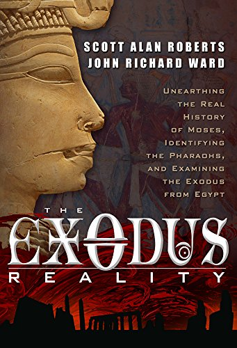 The Exodus Reality: Unearthing the Real History of Moses, Identifying the Pharaohs, and Examining the Exodus from Egypt