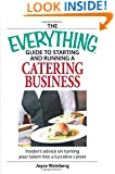 The Everything Guide to Starting and Running a Catering Business: Insider's advice on turning your talent into a Career