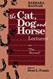 img - for Barbara Hannah: The Cat, Dog, and Horse Lectures, and