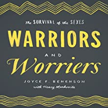 Warriors and Worriers: The Survival of the Sexes (       UNABRIDGED) by Joyce F. Benenson, Henry Markovits Narrated by Coleen Marlo