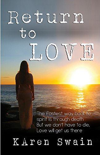 Return to Love: An Extraordinary Story of Love and Discovery That Death Is Not the End, It Is a Return to Unconditional Love.
