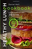 Healthy lunch cookbook.: Super sandwiches: 30 recipes.