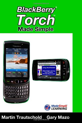 BlackBerry Torch Made Simple: For the BlackBerry Torch 9800 Series Smartphones (Made Simple Learning)