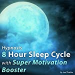 Hypnosis 8 Hour Sleep Cycle with Super Motivation Booster: The Sleep Learning System | Joel Thielke