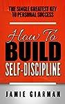 Self Discipline: How To Build Self Di...