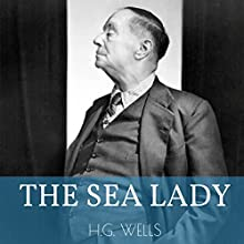 The Sea Lady: A Tissue of Moonshine Audiobook by H. G. Wells Narrated by Thomas A. Copeland
