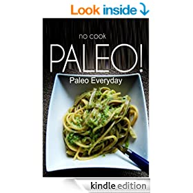 NO-COOK PALEO! - Paleo Everyday: (No Cook Paleo Cookbook for the real Paleo Diet)