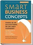 Smart Business Concepts - Finden Sie die Gesch�ftsidee, die Ihr Leben ver�ndert