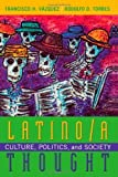 img - for Latino/a Thought: Culture, Politics, and Society by Torres, Rodolfo D., Vazquez, Francisco H. (2002) Paperback book / textbook / text book