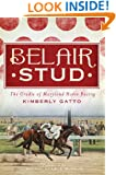 Belair Stud: The Cradle of Maryland Horse Racing (The History Press)
