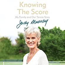 Knowing the Score: My Family and Our Tennis Story Audiobook by Judy Murray Narrated by Judy Murray
