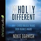 Wholly Different: Why I Chose Biblical Values over Islamic Values Hörbuch von Nonie Darwish Gesprochen von: Nonie Darwish