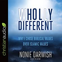 Wholly Different: Why I Chose Biblical Values over Islamic Values | Livre audio Auteur(s) : Nonie Darwish Narrateur(s) : Nonie Darwish