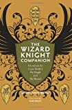 The Wizard Knight Companion: A Lexicon for Gene Wolfes The Knight and The Wizard