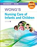 Wongs Nursing Care of Infants and Children Multimedia Enhanced Version, 9e