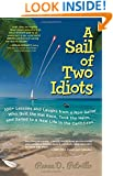 A Sail of Two Idiots: 100+ Lessons and Laughs from a Non-Sailor  Who Quit the Rat Race, Took the Helm, and Sailed to a New Life in the Caribbean
