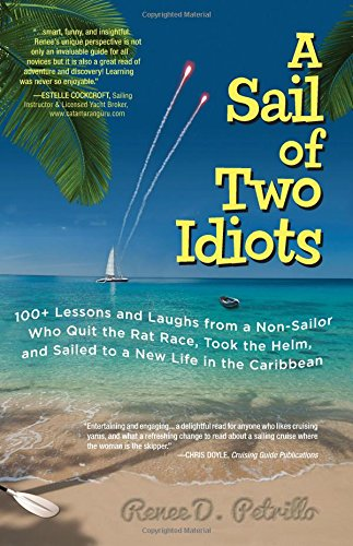 A Sail Of Two Idiots: 100+ Lessons And Laughs From A Non-Sailor Who Quit The Rat Race, Took The Helm, And Sailed To A New Life In The Caribbean front-417247