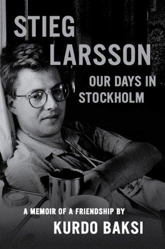 Stieg Larsson: Our Days in Stockholm
