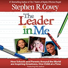 The Leader in Me (       UNABRIDGED) by Stephen R. Covey Narrated by Stephen R. Covey