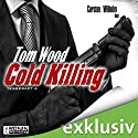 Cold Killing (Tesseract 6) Audiobook by Tom Wood Narrated by Carsten Wilhelm