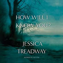 How Will I Know You?: A Novel Audiobook by Jessica Treadway Narrated by Ryan Vincent Anderson, Christopher Ryan Grant, Cynthia Farrell, Lauren Fortgang, Caitlin Kelly