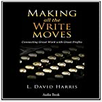 Making All the Write Moves: Connecting Great Work with Great Profits | L. David Harris