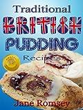 Traditional British Pudding Recipes (Traditional British Recipes Book 2)