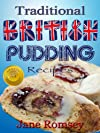 Traditional British Pudding Recipes (Traditional British Recipes)