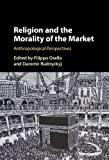 img - for Religion and the Morality of the Market book / textbook / text book