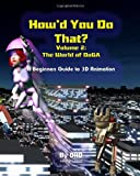 How'd You Do That: Volume 2: The World of DoGA: A Beginners guide to 3D animation