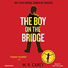 The Boy on the Bridge Audiobook by M. R. Carey Narrated by Finty Williams