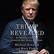 Trump Revealed: An American Journey of Ambition, Ego, Money, and Power Audiobook by Michael Kranish, Marc Fisher Narrated by Campbell Scott