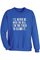 Unisex-Adult I'll Never Be Over The Hill. I'm Too Tired To Climb It Sweatshirt