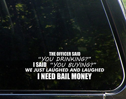 the-officer-said-you-drinking-i-said-you-buying-we-just-laughed-and-laughedi-need-bail-money-9-x-3-v