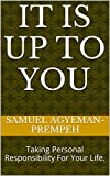 img - for IT IS UP TO YOU: Taking Personal Responsibility For Your Life. book / textbook / text book