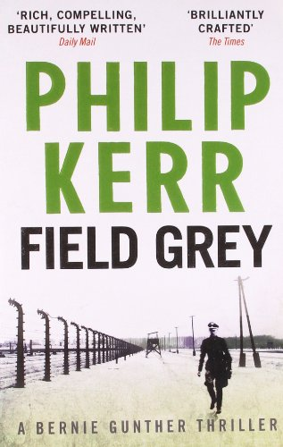 Field Grey: A Bernie Gunther Novel (Bernie Gunther Mystery 7)
