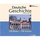 Deutsche Geschichte: 100 Bilder - 100 Fakten: Wissen auf einen Blick