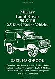 Military Land Rover 90 & 110 2.5 Diesel Engine Vehicles User Handbook