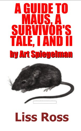 Liss Ross - A Guide to Maus, A Survivors Tale Volume I and II by Art Spiegelman (English Edition)