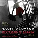Becoming Maria: Love and Chaos in the South Bronx Audiobook by Sonia Manzano Narrated by Sonia Manzano