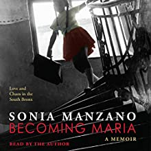Becoming Maria: Love and Chaos in the South Bronx (       UNABRIDGED) by Sonia Manzano Narrated by Sonia Manzano