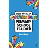 How to Be an Outstanding Primary School Teacher (Outstanding Teaching)by Mr David Dunn